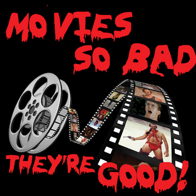 Movies So Bad... They're Good!