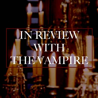 In Review with the Vampire