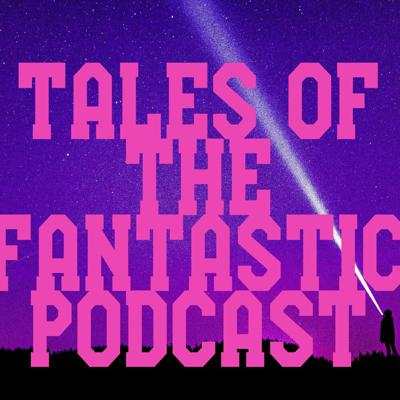 Tales of the Fantastic Podcast
