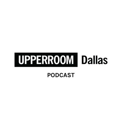 UPPERROOM DALLAS Podcast