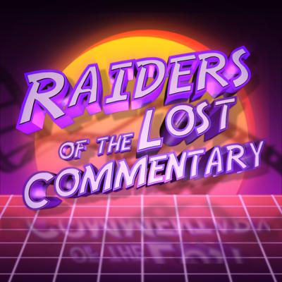 Raiders of the Lost Commentary