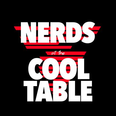Nerds at the Cool Table - Episode 34: Everyone Else Is Just Catching Up (w/ special guest Van Lathan)