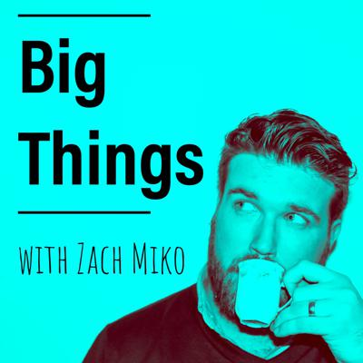 Big Things with Zach Miko