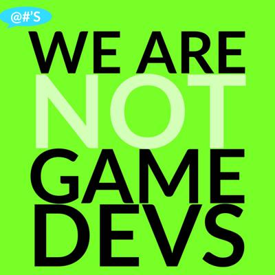 We Are Not Game Devs