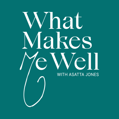 What Makes Me Well with Asatta Jones