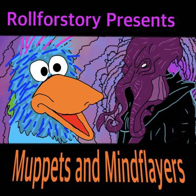 Rollforstory Presents - Muppets and Mindflayers