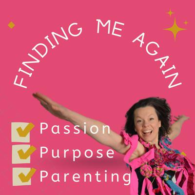 Finding Me Again - passion, purpose and parenting