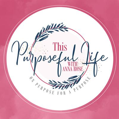 This Purposeful Life with Anna Rose