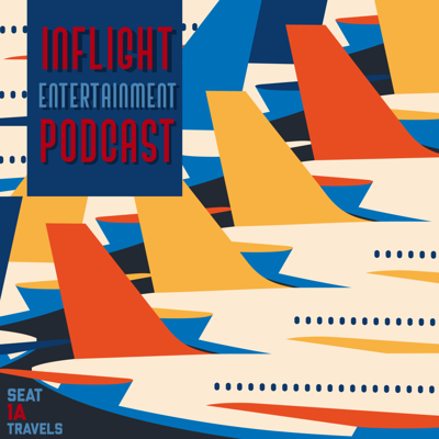 Inflight Entertainment: A Seat 1A Travels Podcast