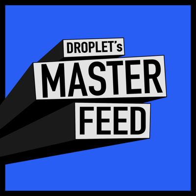 Droplet's Master Feed