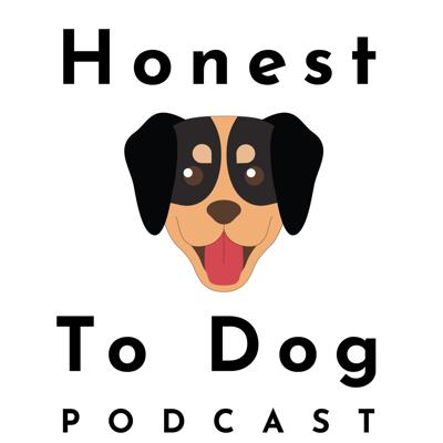 Honest to Dog is a weekly podcast aimed at strengthening your relationship and understanding with the dogs in your life.