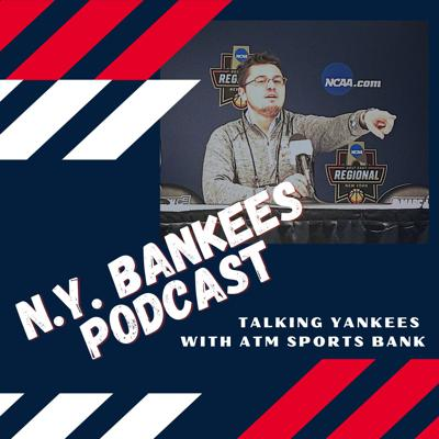 N.Y. Bankees Podcast: Talking Yankees with ATM Sports Bank