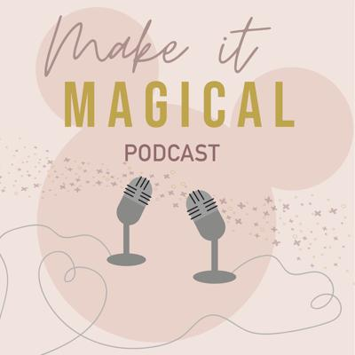 Make it Magical Podcast