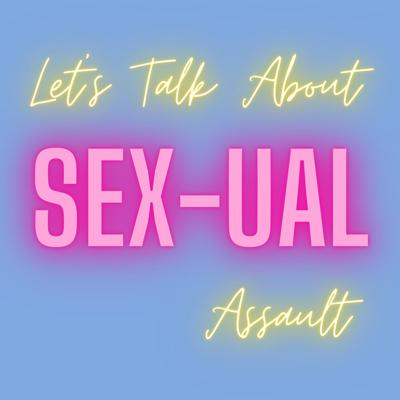 Let's Talk About Sexual Assault
