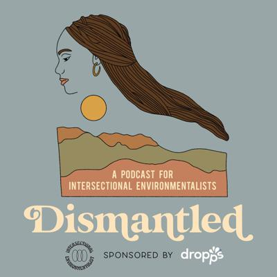 Dismantled Podcast - Intersectional Environmentalist