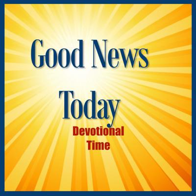 Good News Today - Daily Devotional Time