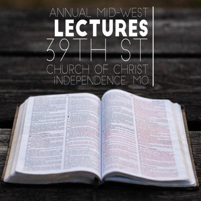 Annual Mid-West Lectures 39th St Church of Christ Independence, MO
