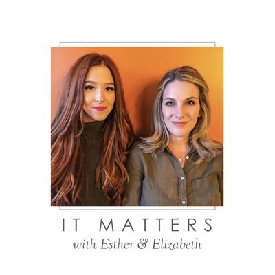 It Matters with Esther and Elizabeth