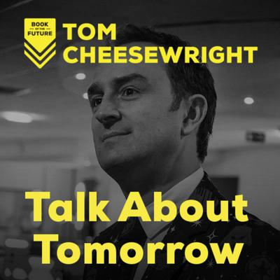Tom Cheesewright: Talk About Tomorrow