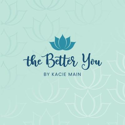 The Better You with Kacie Main