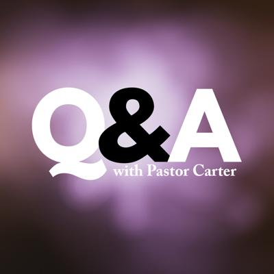 Questions and Answers with Pastor Carter