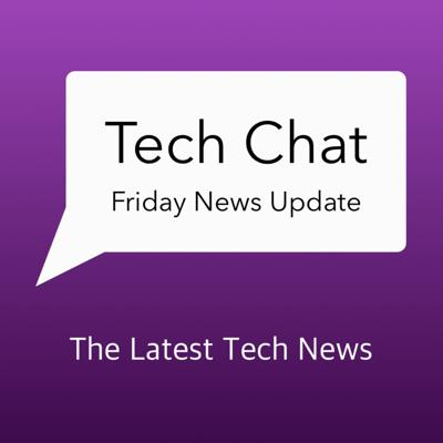 Tech Chat's Friday News Update