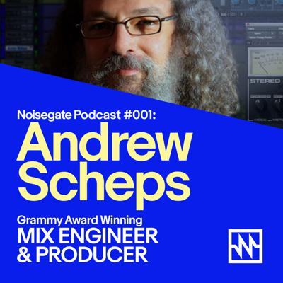 Podcast and Interview with Multi-Grammy Award-Winning Mix Engineer & Producer Andrew Scheps