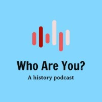 Who Are You? Podcast