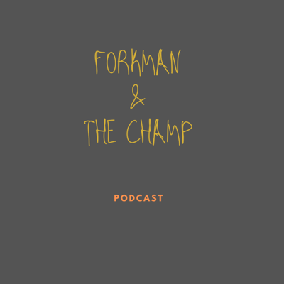 Forkman & The Champ Podcast