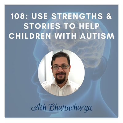 Cover art for Use Strengths & Stories to Help Children with Autism: Ash Bhattacharya