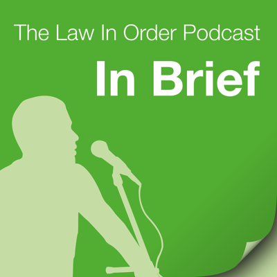 In Brief, a Podcast by Law In Order