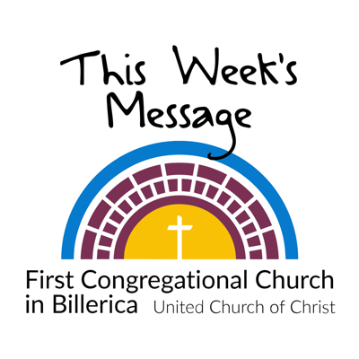 This Week's Message @ First Congregational Church in Billerica, UCC