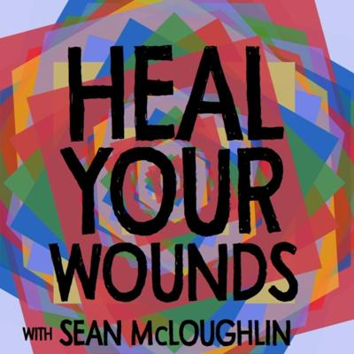 Heal Your Wounds with Sean McLoughlin