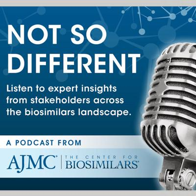 Not So Different: a Podcast from The Center for Biosimilars