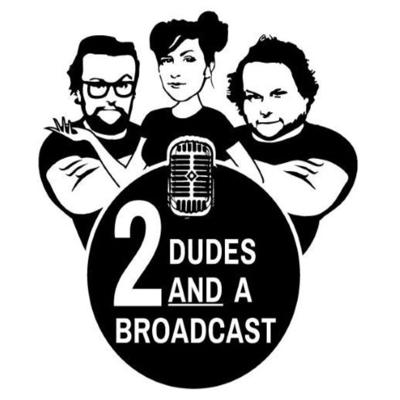 2 Dudes And A Broadcast