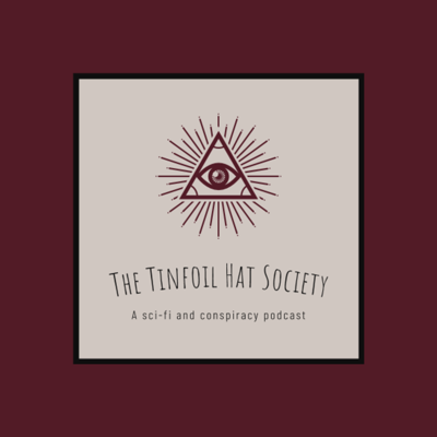 Beam me up! Welcome to The Tinfoil Hat Society, where sci-fi and conspiracy theories are our bedtime stories. Put on your tinfoil hat and join us every Monday for a new episode! Please don't forget to rate, subscribe and share! Send us your stories and suggestions: officialtfhs@gmail.com!