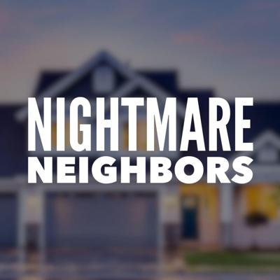 Cover art for 54: Neighbors From Hell | Nightmare Neighbors Podcast