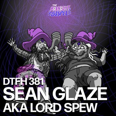 Cover art for 381: Sean Glaze AKA Lord Spew