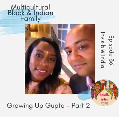 Cover art for 36: Multicultural Black and Indian Family - Growing up Gupta - Part 2