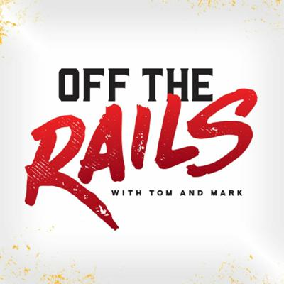 Off the Rails with Tom and Mark