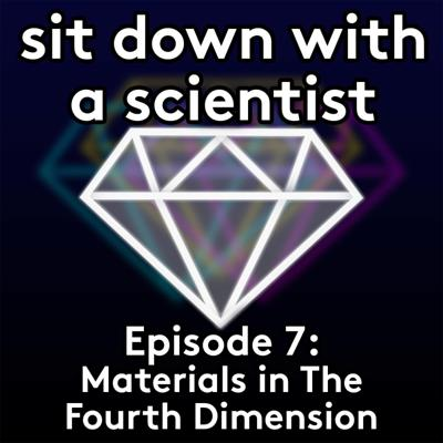 Cover art for 7: Episode 7 - Materials in the 4th Dimension with Dr Anna Ploszajski