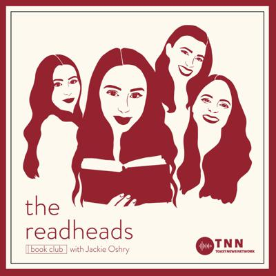Welcome to The Readheads Book Club, your new favorite book club and podcast! Hosted by The Morning Toast's Jackie Oshry, and co-hosted by some of her best friends, each month they'll choose a new book to read, dissect, and chat about here on The Readheads Book Club.