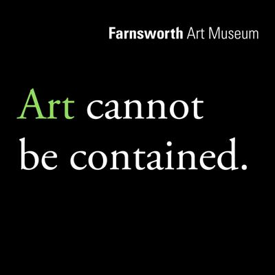 Farnsworth Art Museum: Art Cannot Be Contained