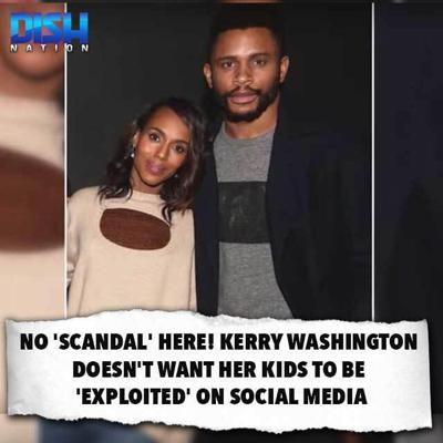 Cover art for 156: 04/06/20 - NO 'SCANDAL' HERE! KERRY WASHINGTON DOESN'T WANT HER KIDS TO BE 'EXPLOITED' ON SOCIAL MEDIA