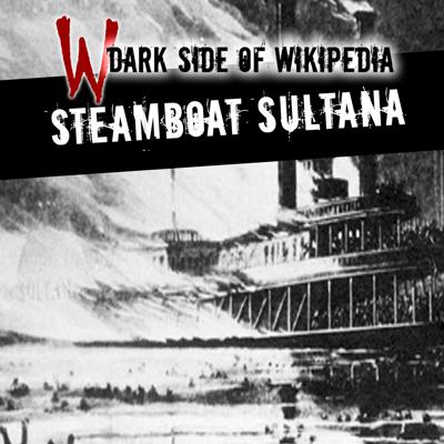 Cover art for 12: Steamboat Sultana | Tragedy On The Mississippi