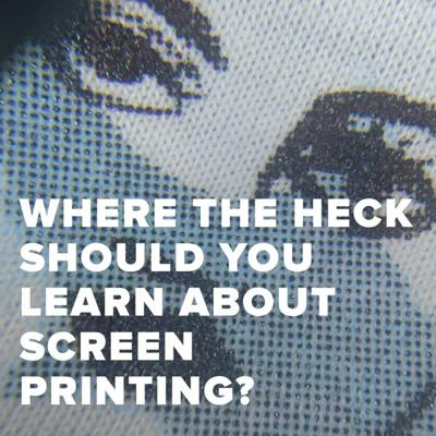 Cover art for Where The Heck Should You Learn About Screen Printing, Anway? We Ask The Pros