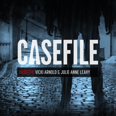 Cover art for Case 174: Vicki Arnold and Julie-Anne Leahy