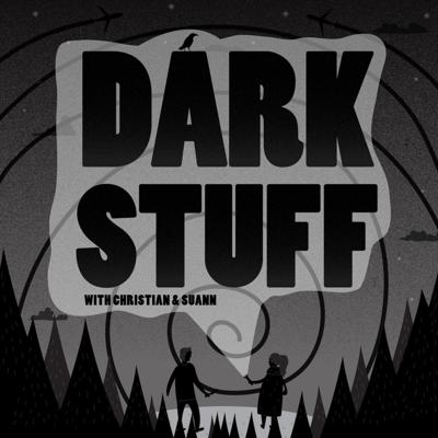 Dark Stuff: With Christian & Suann (A True Crime, Paranormal and Horror Podcast)
