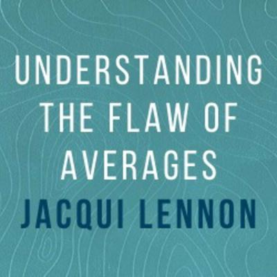 Cover art for Jacqui Lennon: Understanding the flaw of averages