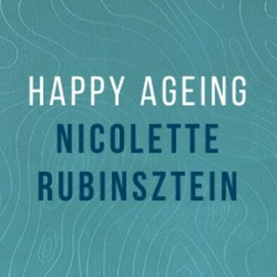 Cover art for Nicolette Rubinsztein: Happy ageing: lifelong health, wellbeing and contentment